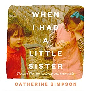 When I Had a Little Sister     The Story of a Farming Family Who Never Spoke              By:                                                                                                                                 Catherine Simpson                               Narrated by:                                                                                                                                 Catherine Simpson                      Length: 8 hrs and 33 mins     19 ratings     Overall 4.8