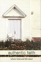 Authentic Faith: Where God and Life Meet 1593910215 Book Cover