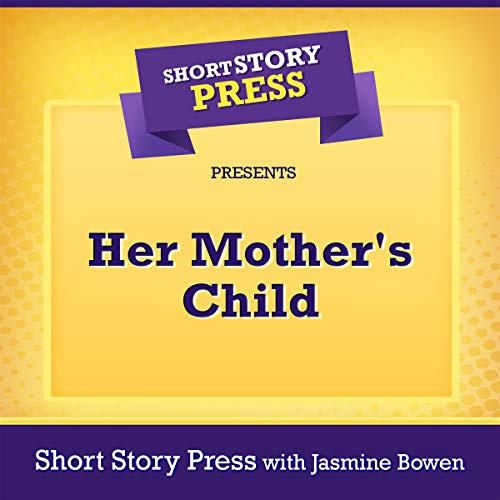 Short Story Press Presents Her Mother's Child audiobook cover art