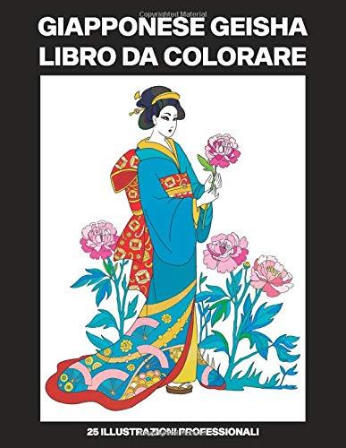 Giapponese Geisha Libro da Colorare: Libro da Colorare per Adulti con Incredibili Giapponese Donne Disegni, 25 Illustrazioni Professionali per ... (Giapponese Geisha Pagine da Colorare)