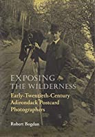 Exposing the Wilderness: Early-Twentieth-Century Adirondack Postcard Photographers (New York State)