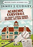 Academic Curveball - Es trifft einen immer anders, als man denkt: Gebundene Premium-Ausgabe
