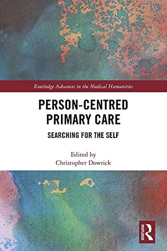 仮定学部結婚Person-centred Primary Care: Searching for the Self (Routledge Advances in the Medical Humanities) (English Edition)