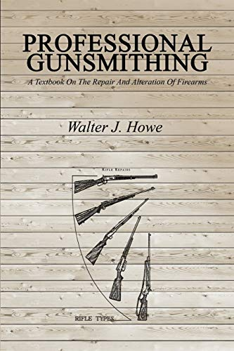 Compare Textbook Prices for Professional Gunsmithing: A Textbook On The Repair And Alteration Of Firearms  ISBN 9781607966111 by Howe, Walter J.