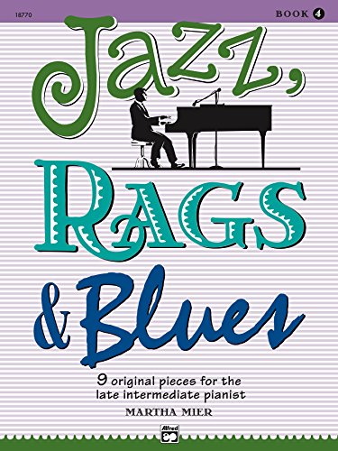 Jazz, Rags & Blues, Book 4: 9 Original Pieces for Late Intermediate Piano