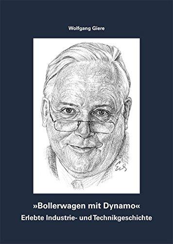 Bollerwagen mit Dynamo - Erlebte Industrie- und Technikgeschichte: Persönlicher Bericht, zugleich systematischer Katalog der Computer-Sammlung des ... (FITG) zum 100. Geburtstag von Konrad Zuse