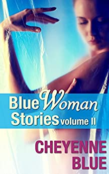 Blue Woman Stories Volume 2: Collected lesbian erotica of Cheyenne Blue by [Cheyenne Blue]