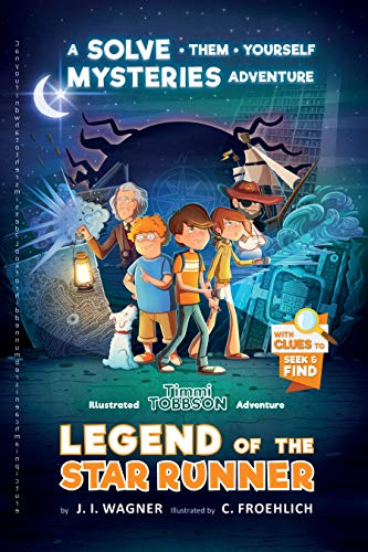 Legend of the Star Runner: A Solve-Them-Yourself Mysteries Adventure (Timmi Tobbson Chapter Book for Kids 8-12) (Solve-Them-Yourself Mysteries for Kids 8-12)