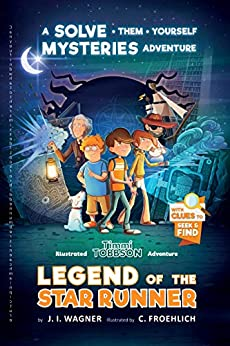 Legend of the Star Runner: A Solve-Them-Yourself Mysteries Adventure (Timmi Tobbson Chapter Book for Kids 8-12) (Solve-Them-Yourself Mysteries for Kids 8-12) by [J. I. Wagner, Cindy Foehlich, Bradley Hall, Tracy Phua]