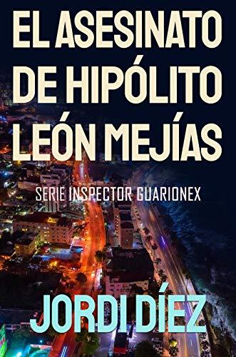 El asesinato de Hipólito León Mejías de Jordi Díez