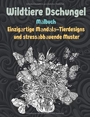 Wildtiere Dschungel - Malbuch - Einzigartige Mandala-Tierdesigns und stressabbauende Muster
