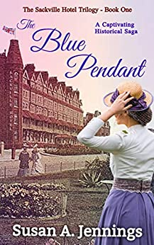 The Blue Pendant: A Captivating Historical Saga (The Sackville Hotel Trilogy Book 1) by [Susan A. Jennings]