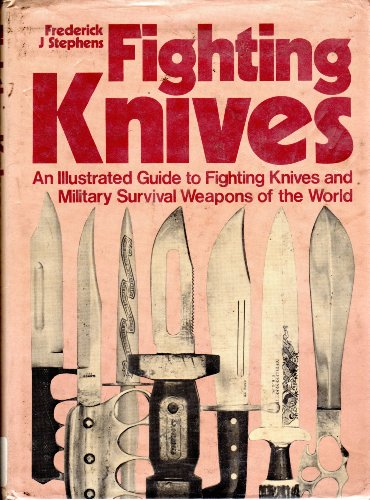 Fighting Knives: An Illustrated Guide to Fighting Knives and Military Survival Weapons of the World