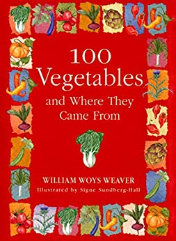 100 Vegetables and Where They Came From by [William Woys Weaver, Signe Sundberg-Hall]