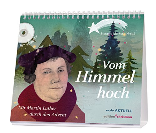 Vom Himmel hoch: Mit Martin Luther durch den Advent