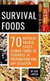 Survival Foods: 70 Nutrient-Packed, Easily Stored Foods to Stockpile in Preparation for Any Disaster