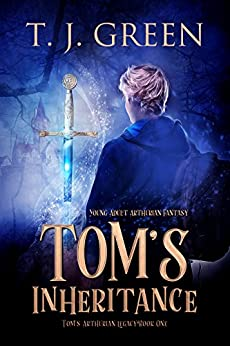 Tom's Inheritance: Arthurian Fantasy (Tom's Arthurian Legacy Book 1) by [TJ Green]