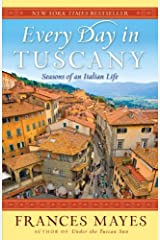 Every Day in Tuscany: Seasons of an Italian Life Kindle Edition