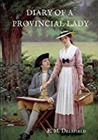Diary of a Provincial Lady: A biography work by the Author of Thank Heaven Fasting, Faster! Faster!, The Way Things Are