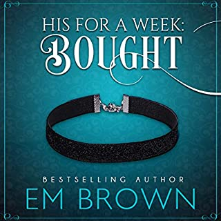 Bought     His for a Week, Book 1              By:                                                                                                                                 Em Brown                               Narrated by:                                                                                                                                 Em Brown                      Length: 3 hrs and 38 mins     1 rating     Overall 4.0