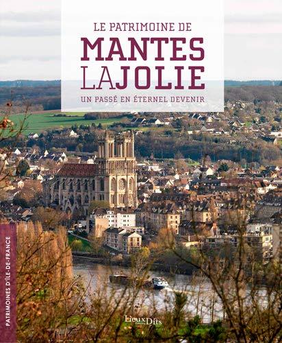 Le patrimoine de Mantes-la-Jolie : Un passé en éternel devenir