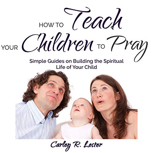 How to Teach Your Children to Pray audiobook cover art