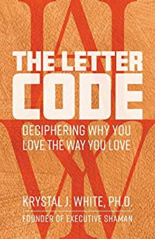 The Letter Code: Deciphering Why You Love the Way You Love by [Krystal J. White]