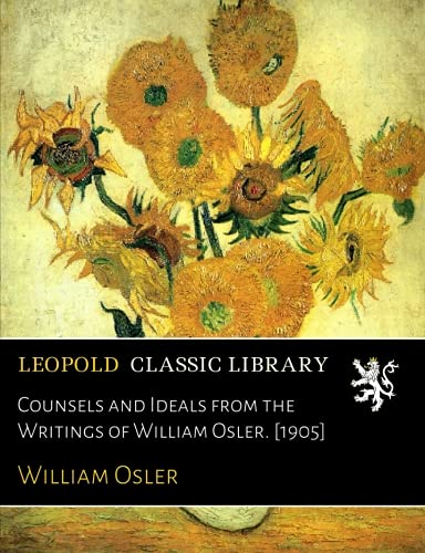 Counsels and Ideals from the Writings of William Osler. [1905]