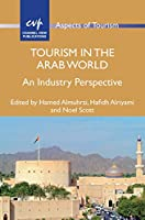 Tourism in the Arab World: An Industry Perspective (Aspects of Tourism)