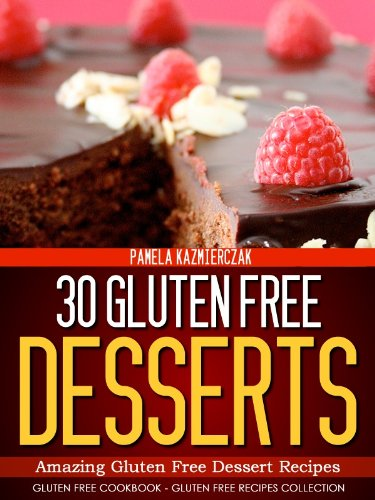 30 Gluten Free Desserts – Amazing Gluten Free Dessert Recipes (Gluten Free Cookbook – The Gluten Free Recipes Collection 11)
