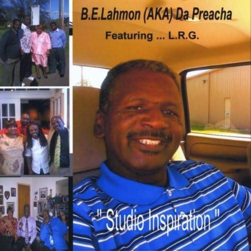 B.E.Lahmon Aka Da Preacha Featuring L.R.G.