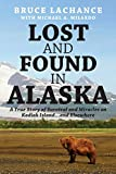 Lost and Found In Alaska: A True Story of Survival and Miracles on Kodiak Island...and Elsewhere