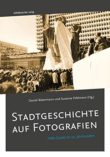 Stadtgeschichte auf Fotografien: Halle (Saale) im 20. Jahrhundert