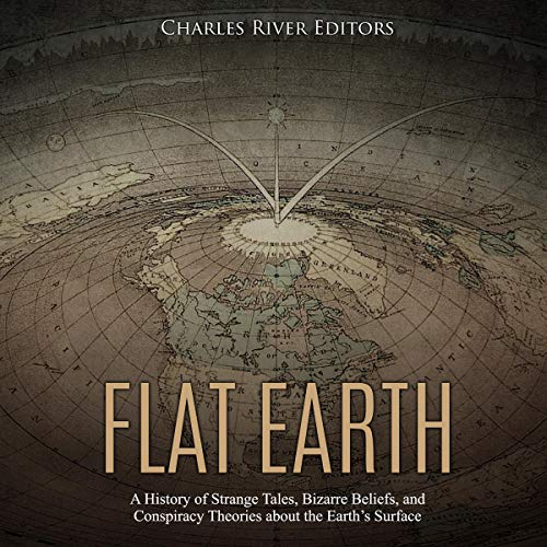 Flat Earth: A History of Strange Tales, Bizarre Beliefs, and Conspiracy Theories About the Earth's Surface                   By:                                                                                                                                 Charles River Editors                               Narrated by:                                                                                                                                 Jim Johnston                      Length: 1 hr and 17 mins     Not rated yet     Overall 0.0