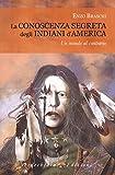 La conoscenza segreta degli indiani d'America...