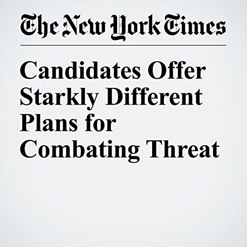 Candidates Offer Starkly Different Plans for Combating Threat cover art
