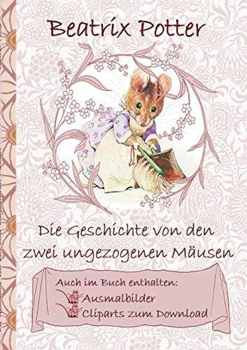 Die Geschichte von den zwei ungezogenen Mäusen (inklusive Ausmalbilder und Cliparts zum Download): The Tale of Two Bad Mice, Ausmalbuch, Malbuch, ... Erwachsene, Geschenkbuch, Geschenk