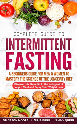 Complete Guide to Intermittent Fasting: A Beginner#039s Guide To Mastery the Science of Longevity Diet