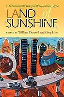 Land of Sunshine: An Environmental History of Metropolitan Los Angeles (Pittsburgh Hist Urban Environ)
