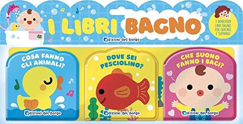 I libri bagno: Cosa fanno gli animali?-Dove sei pesciolino?-Che suono fanno i baci? Ediz. a colori
