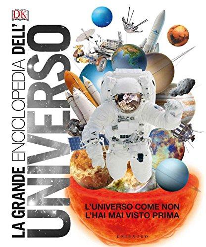 La grande enciclopedia dell'universo. L'universo come non l'hai mai visto prima
