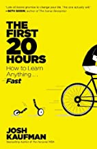 By Josh Kaufman The First 20 Hours: How to Learn Anything . . . Fast! (Reprint)