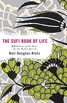 The Sufi Book of Life: 99 Pathways of the Heart for the Modern Dervish by [Neil Douglas-Klotz]