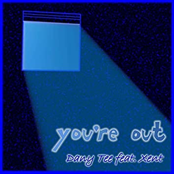 You're Out (feat. Xent)