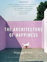 The Architecture of Happiness by De Botton, Alain (2008) Paperback
