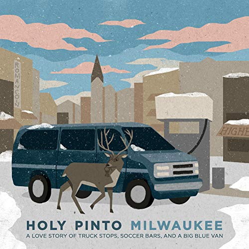 Milwaukee: A Love Story of Truck Stops, Soccer Bars, and a Big Blue Van. [Explicit]