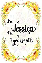 I'm Jessica. I'm 4 years old: A Cute Lined Notebook Journal For Girls. A Perfect Birthday Gift For Her.