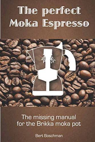 The perfect Moka Espresso: The missing manual for the Brikka moka pot