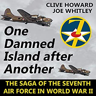 One Damned Island After Another: The Saga of the Seventh                   By:                                                                                                                                 Clive Howard,                                                                                        Joe Whitley                               Narrated by:                                                                                                                                 Will Stauff                      Length: 13 hrs     Not rated yet     Overall 0.0