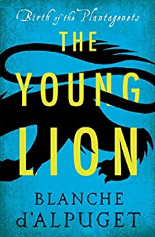 The Young Lion (Birth of the Plantagenets) by [Blanche d'Alpuget]